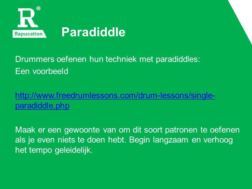Paradiddle Drummers oefenen hun techniek met paradiddles: Een voorbeeld http://www.freedrumlessons.com/drum-lessons/single- paradiddle.php Maak er een gewoonte van om dit soort patronen te oefenen als je even niets te doen hebt.