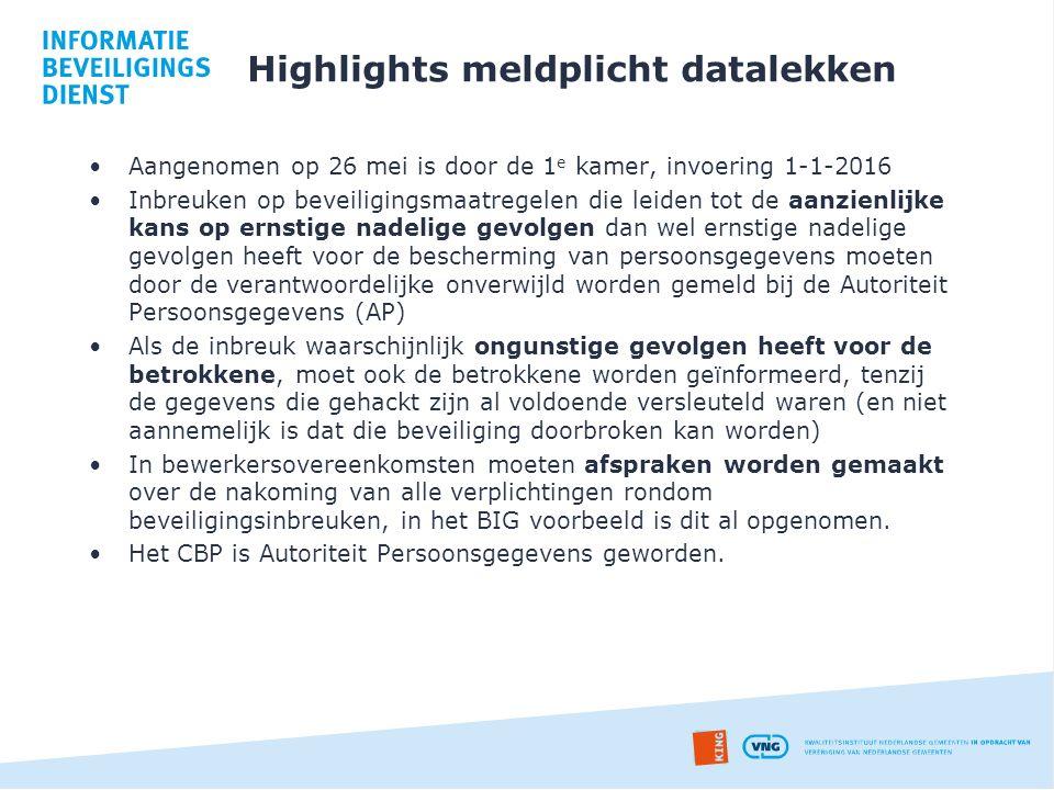 Highlights meldplicht datalekken Aangenomen op 26 mei is door de 1 e kamer, invoering 1-1-2016 Inbreuken op beveiligingsmaatregelen die leiden tot de