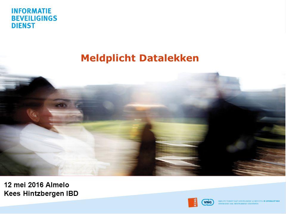 Meldplicht Datalekken 12 mei 2016 Almelo Kees Hintzbergen IBD