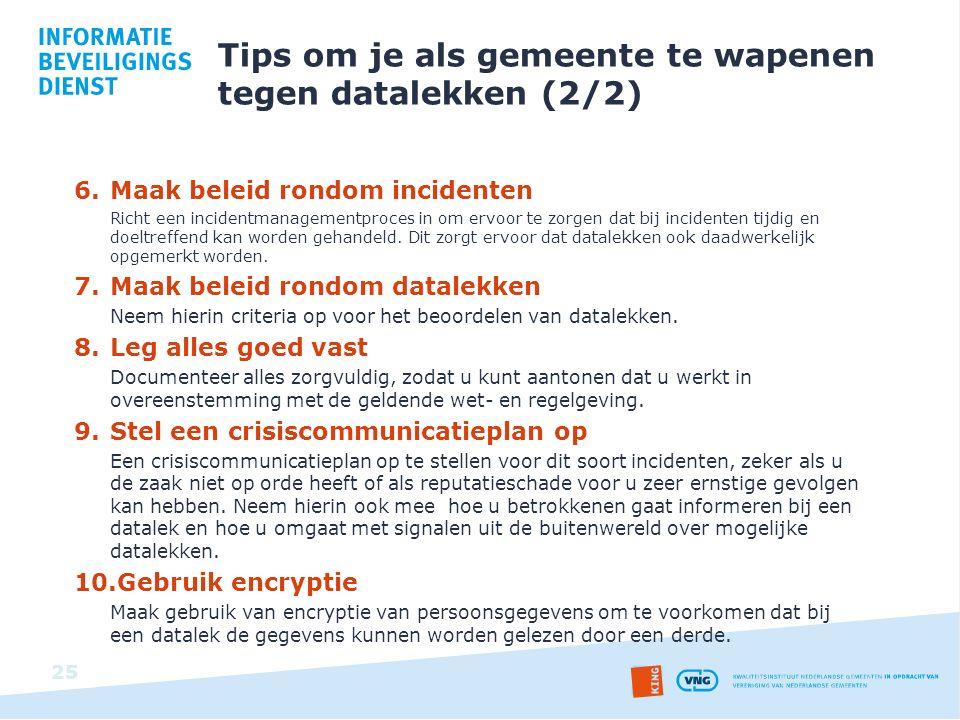 Tips om je als gemeente te wapenen tegen datalekken (2/2) 6.Maak beleid rondom incidenten Richt een incidentmanagementproces in om ervoor te zorgen da
