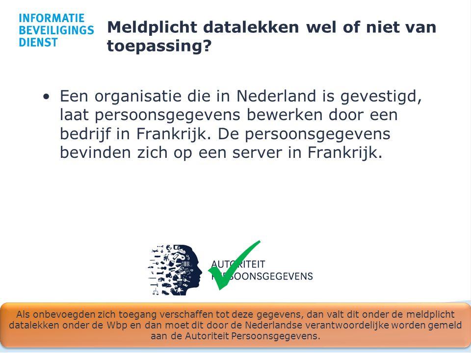 Meldplicht datalekken wel of niet van toepassing? Een organisatie die in Nederland is gevestigd, laat persoonsgegevens bewerken door een bedrijf in Fr