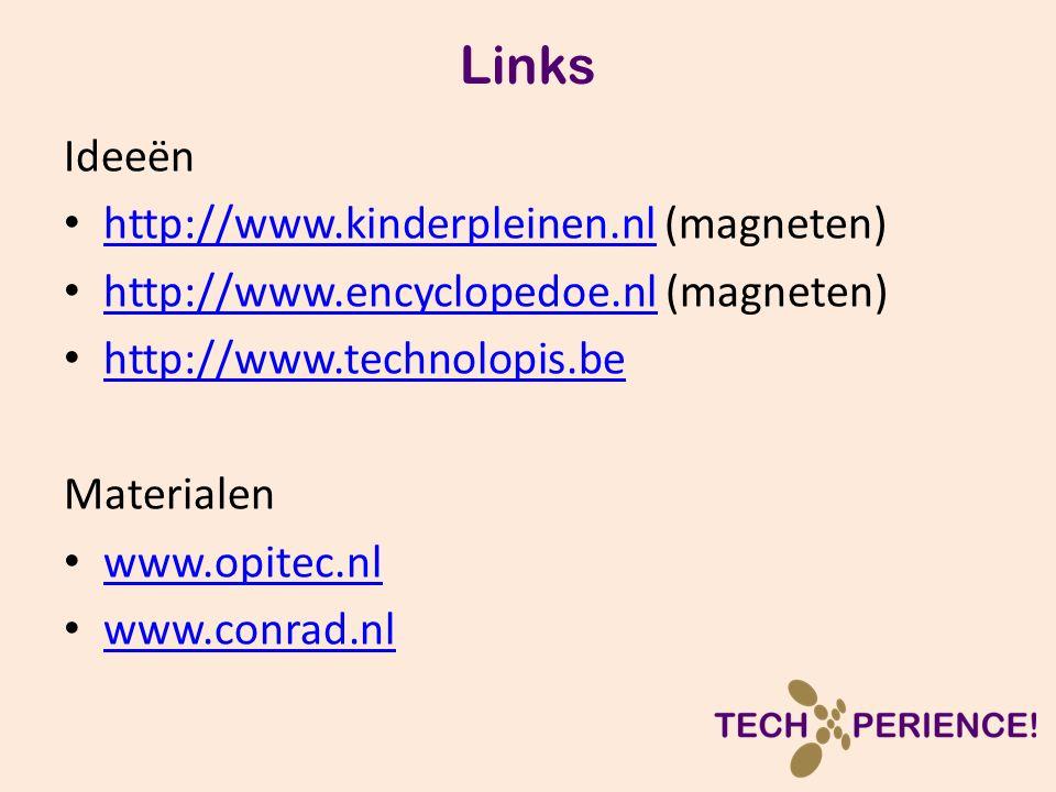 Links Ideeën http://www.kinderpleinen.nl (magneten) http://www.kinderpleinen.nl http://www.encyclopedoe.nl (magneten) http://www.encyclopedoe.nl http://www.technolopis.be Materialen www.opitec.nl www.conrad.nl
