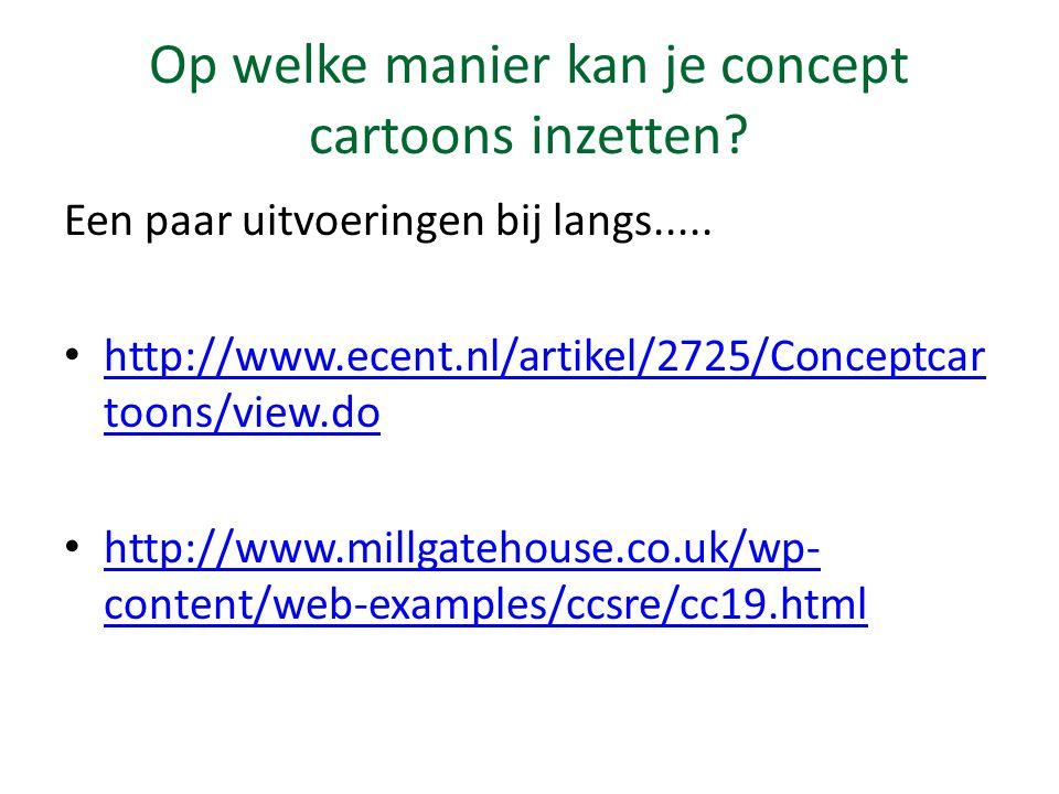 Op welke manier kan je concept cartoons inzetten? Een paar uitvoeringen bij langs..... http://www.ecent.nl/artikel/2725/Conceptcar toons/view.do http: