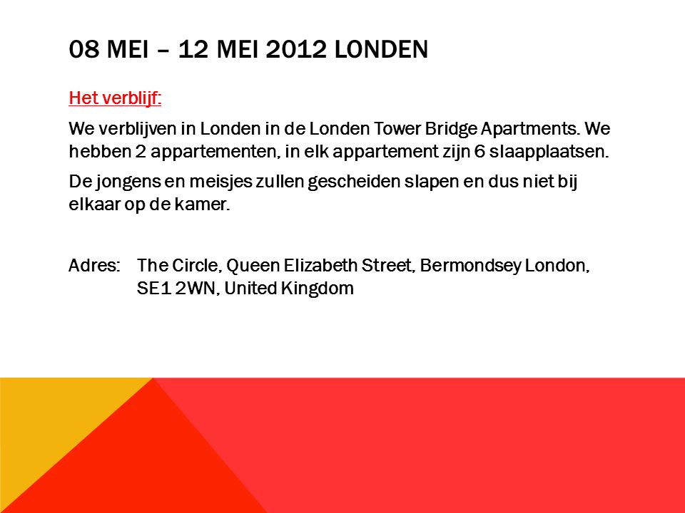 08 MEI – 12 MEI 2012 LONDEN Het verblijf: We verblijven in Londen in de Londen Tower Bridge Apartments.