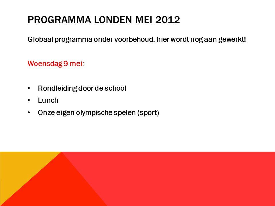 PROGRAMMA LONDEN MEI 2012 Globaal programma onder voorbehoud, hier wordt nog aan gewerkt.