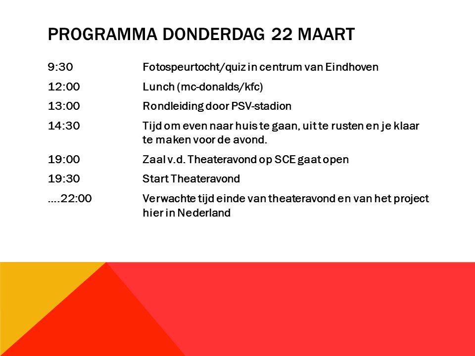 PROGRAMMA DONDERDAG 22 MAART 9:30Fotospeurtocht/quiz in centrum van Eindhoven 12:00Lunch (mc-donalds/kfc) 13:00Rondleiding door PSV-stadion 14:30Tijd om even naar huis te gaan, uit te rusten en je klaar te maken voor de avond.
