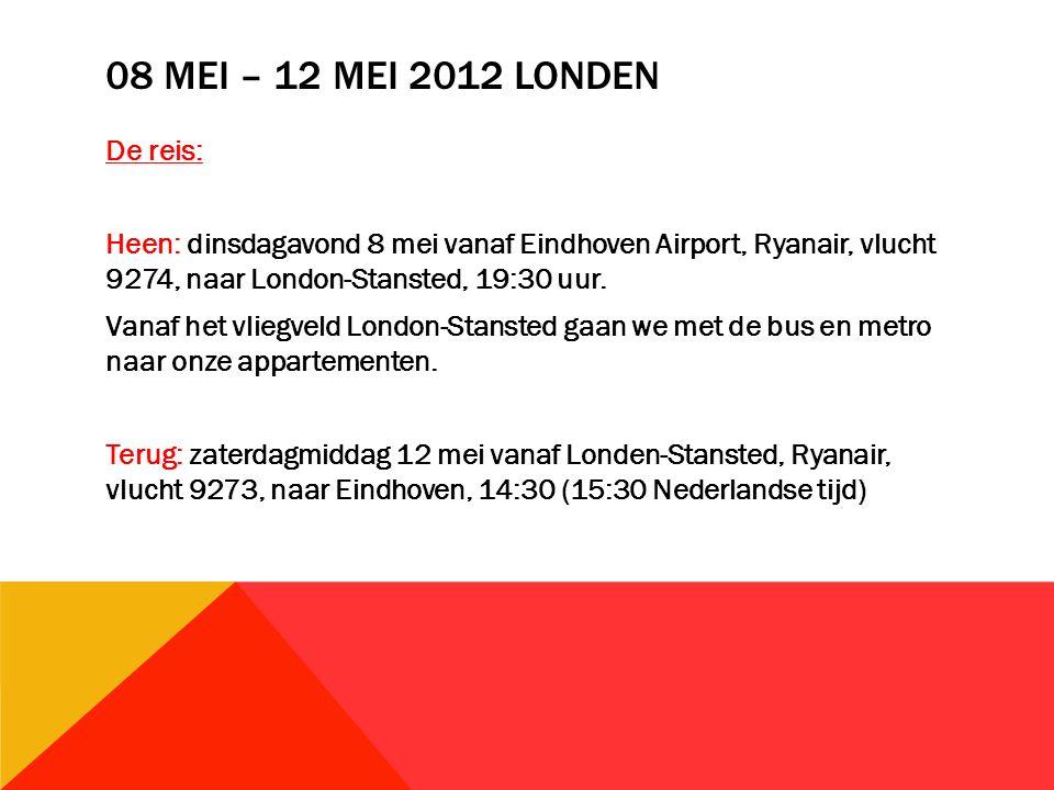 08 MEI – 12 MEI 2012 LONDEN De reis: Heen: dinsdagavond 8 mei vanaf Eindhoven Airport, Ryanair, vlucht 9274, naar London-Stansted, 19:30 uur.