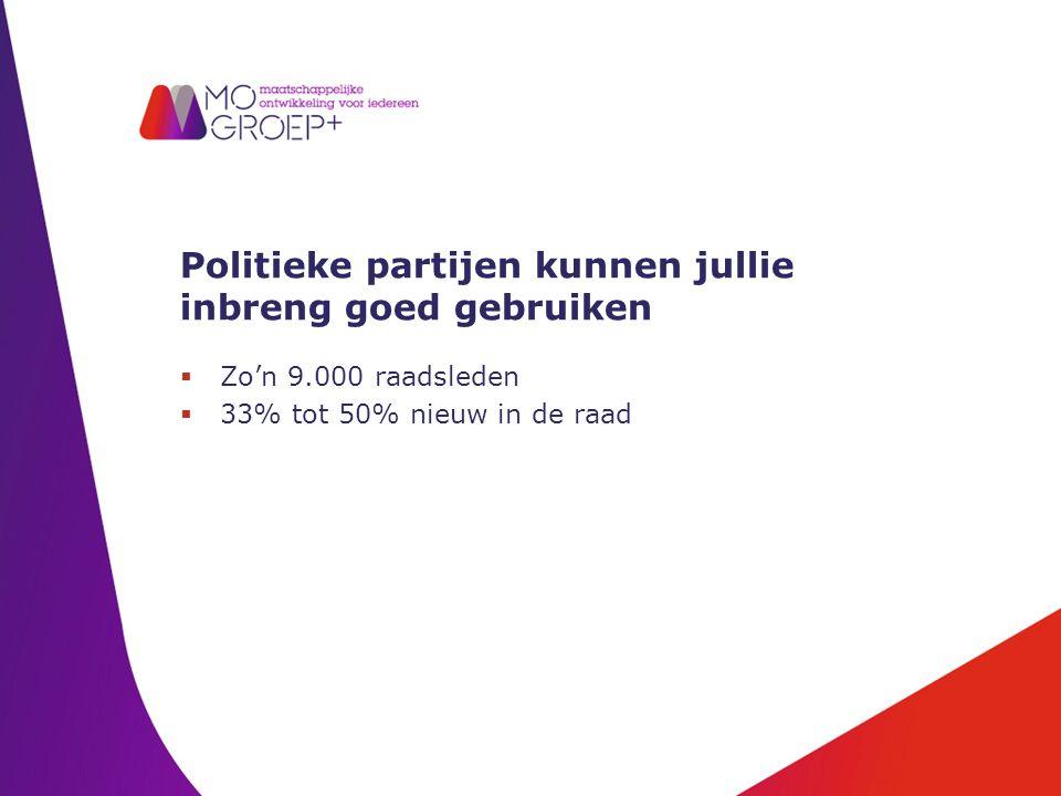 Politieke partijen kunnen jullie inbreng goed gebruiken  Zo'n 9.000 raadsleden  33% tot 50% nieuw in de raad