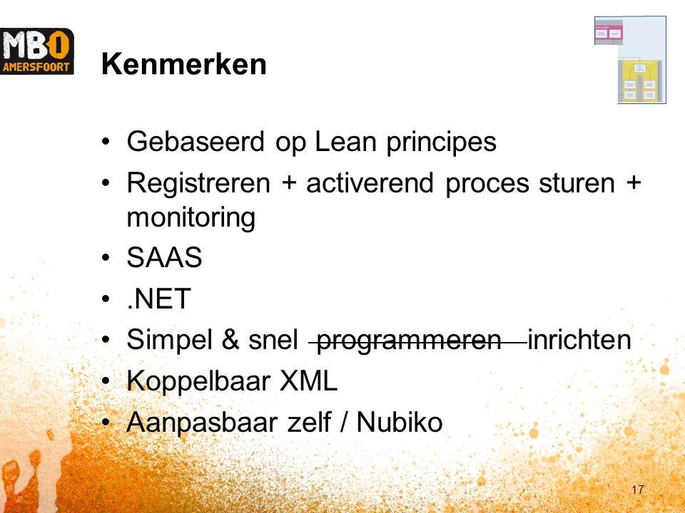 Gebaseerd op Lean principes Registreren + activerend proces sturen + monitoring SAAS.NET Simpel & snel programmeren inrichten Koppelbaar XML Aanpasbaar zelf / Nubiko 17 Kenmerken