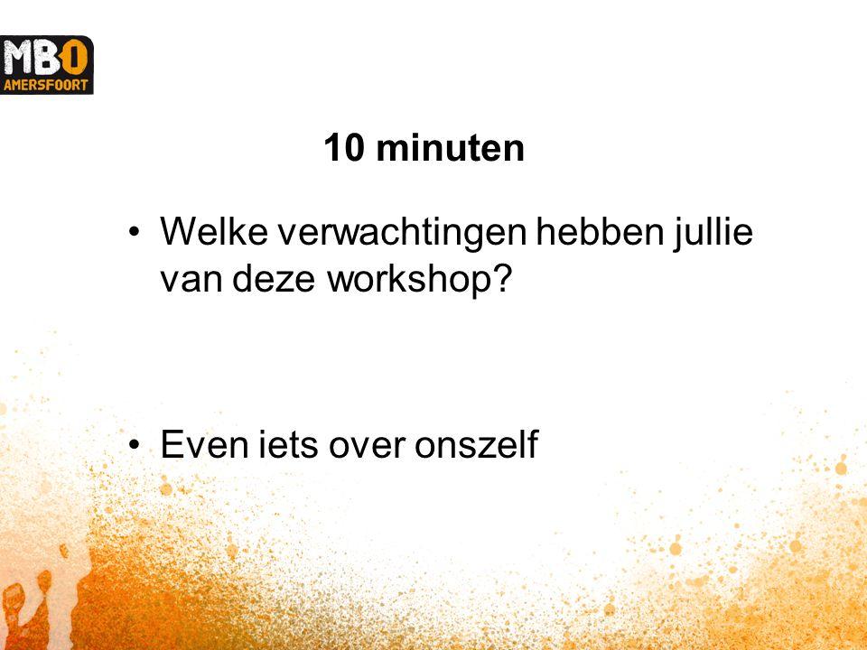 10 minuten Welke verwachtingen hebben jullie van deze workshop? Even iets over onszelf