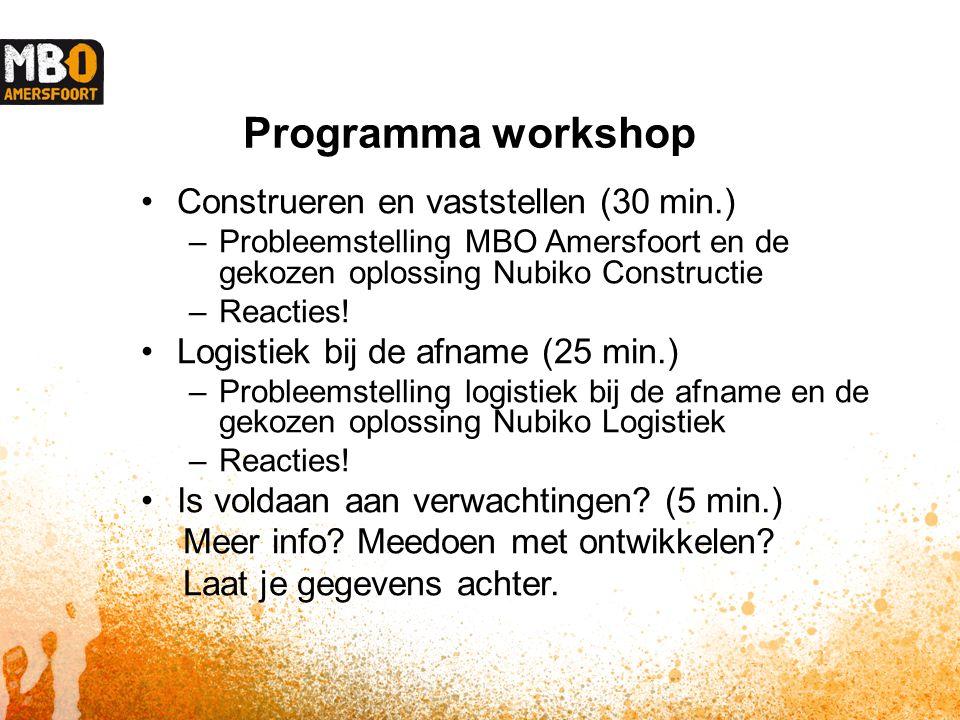 Programma workshop Construeren en vaststellen (30 min.) –Probleemstelling MBO Amersfoort en de gekozen oplossing Nubiko Constructie –Reacties.
