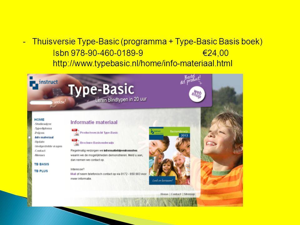 -Thuisversie Type-Basic (programma + Type-Basic Basis boek) Isbn 978-90-460-0189-9 €24,00 http://www.typebasic.nl/home/info-materiaal.html