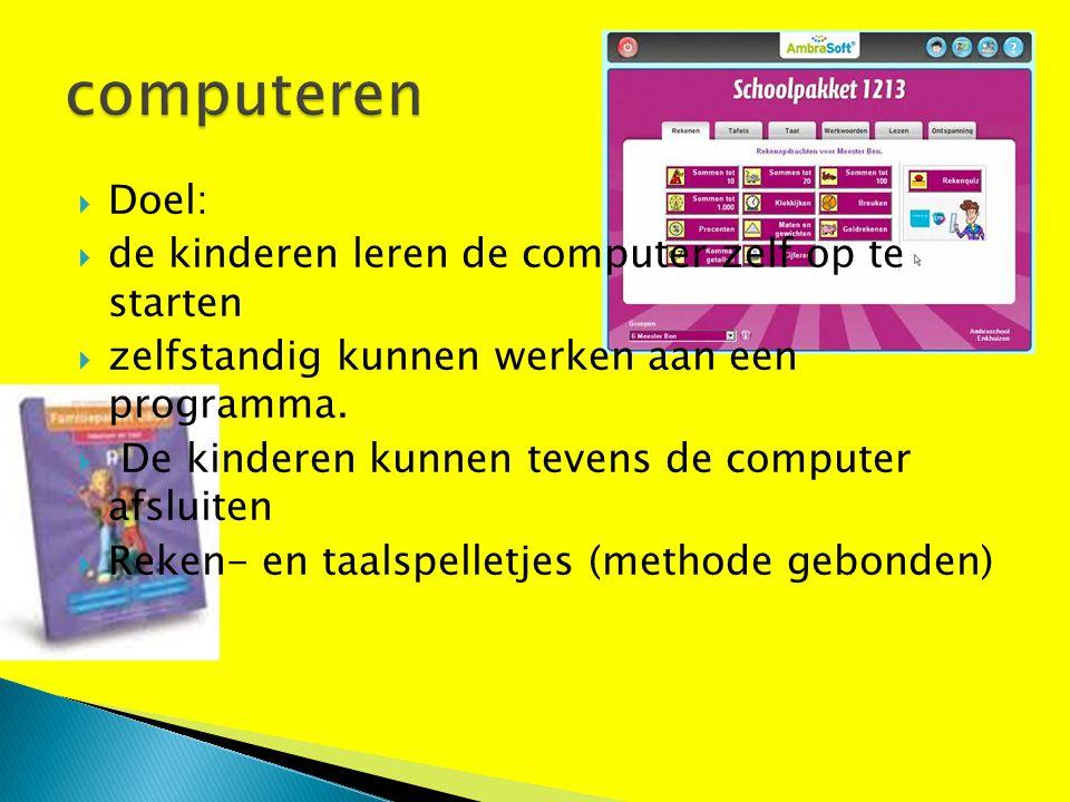  Doel:  de kinderen leren de computer zelf op te starten  zelfstandig kunnen werken aan een programma.