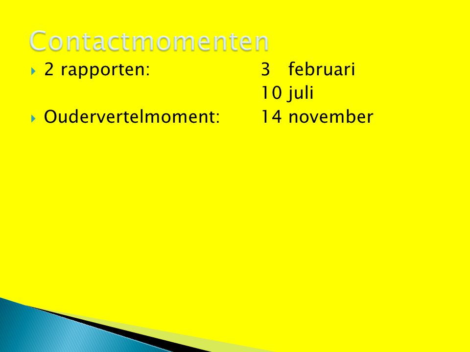  2 rapporten: 3 februari 10 juli  Oudervertelmoment: 14 november