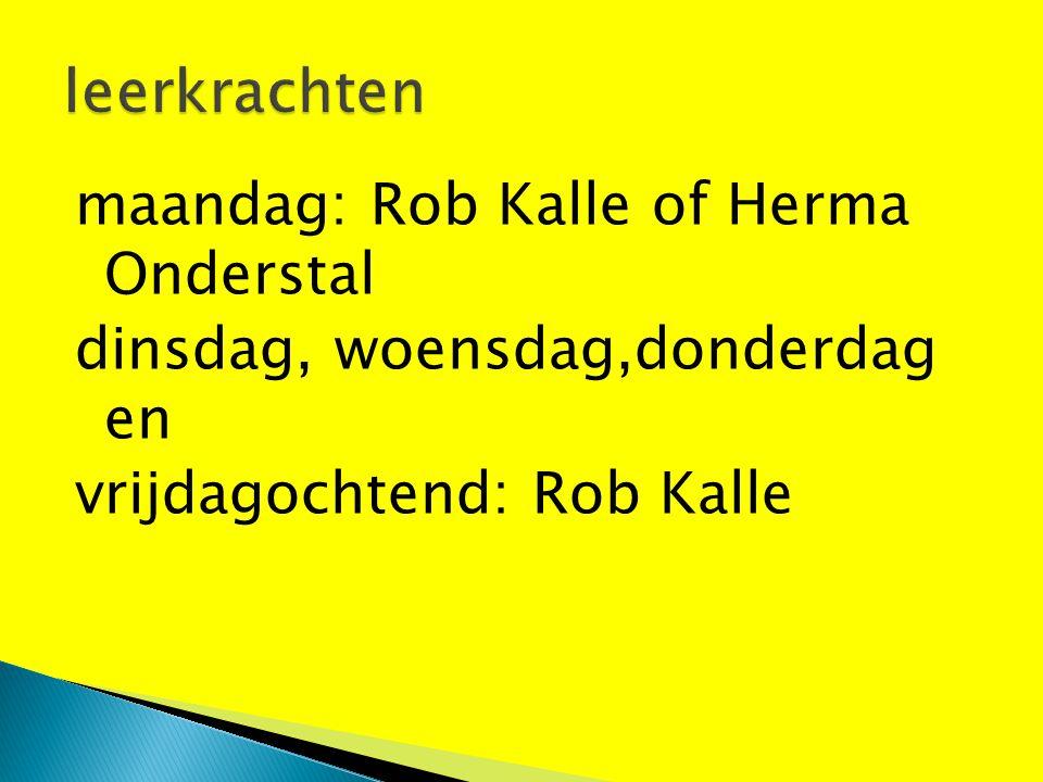 maandag: Rob Kalle of Herma Onderstal dinsdag, woensdag,donderdag en vrijdagochtend: Rob Kalle
