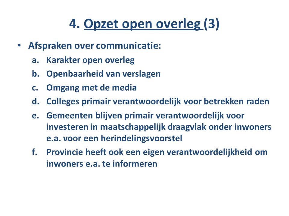 4. Opzet open overleg (3) Afspraken over communicatie: a.Karakter open overleg b.Openbaarheid van verslagen c.Omgang met de media d.Colleges primair v