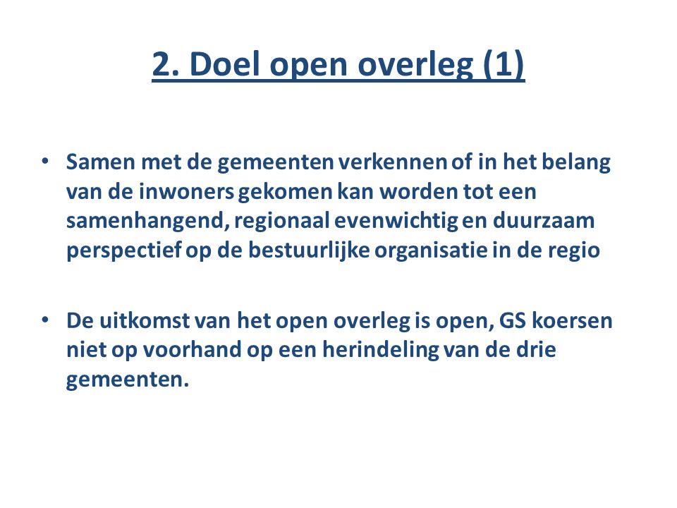 2. Doel open overleg (1) Samen met de gemeenten verkennen of in het belang van de inwoners gekomen kan worden tot een samenhangend, regionaal evenwich