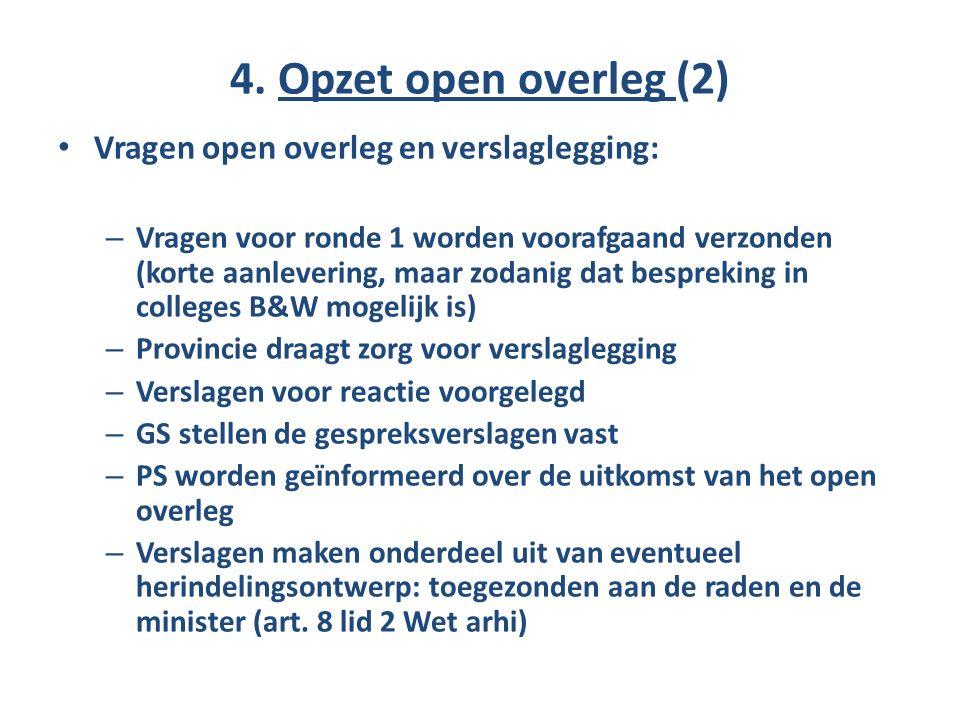 4. Opzet open overleg (2) Vragen open overleg en verslaglegging: – Vragen voor ronde 1 worden voorafgaand verzonden (korte aanlevering, maar zodanig d