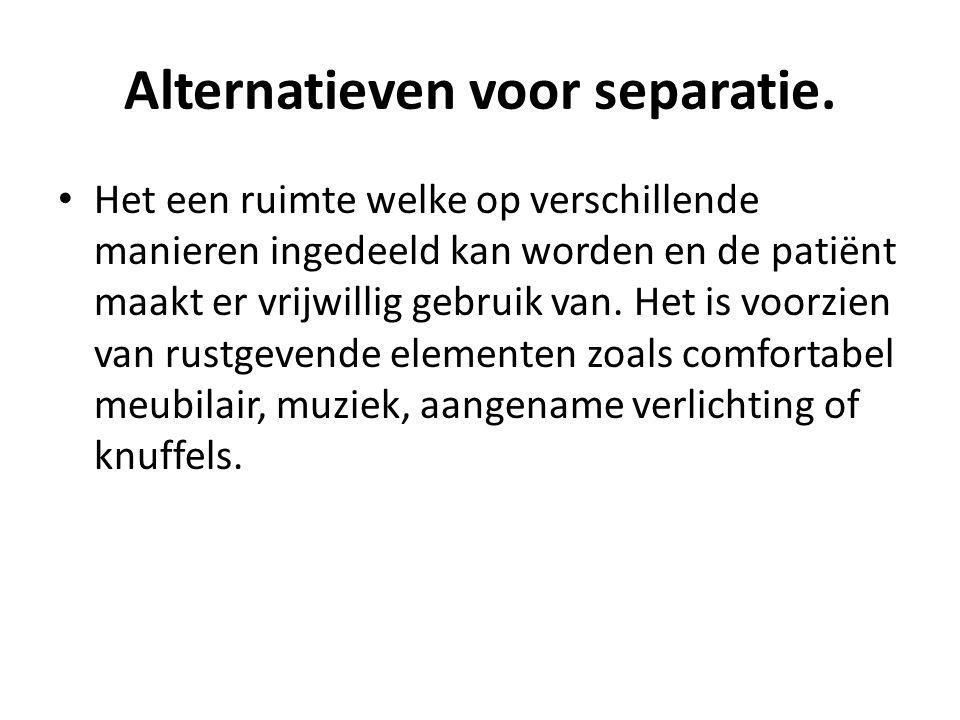 Alternatieven voor separatie. Het een ruimte welke op verschillende manieren ingedeeld kan worden en de patiënt maakt er vrijwillig gebruik van. Het i
