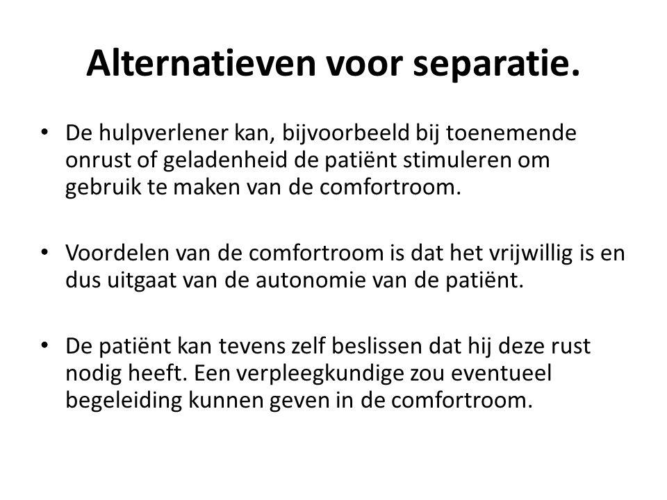 Alternatieven voor separatie. De hulpverlener kan, bijvoorbeeld bij toenemende onrust of geladenheid de patiënt stimuleren om gebruik te maken van de