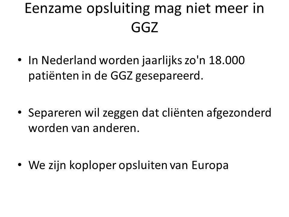 Eenzame opsluiting mag niet meer in GGZ In Nederland worden jaarlijks zo'n 18.000 patiënten in de GGZ gesepareerd. Separeren wil zeggen dat cliënten a