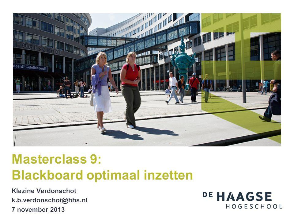 Klazine Verdonschot k.b.verdonschot@hhs.nl 7 november 2013 Masterclass 9: Blackboard optimaal inzetten