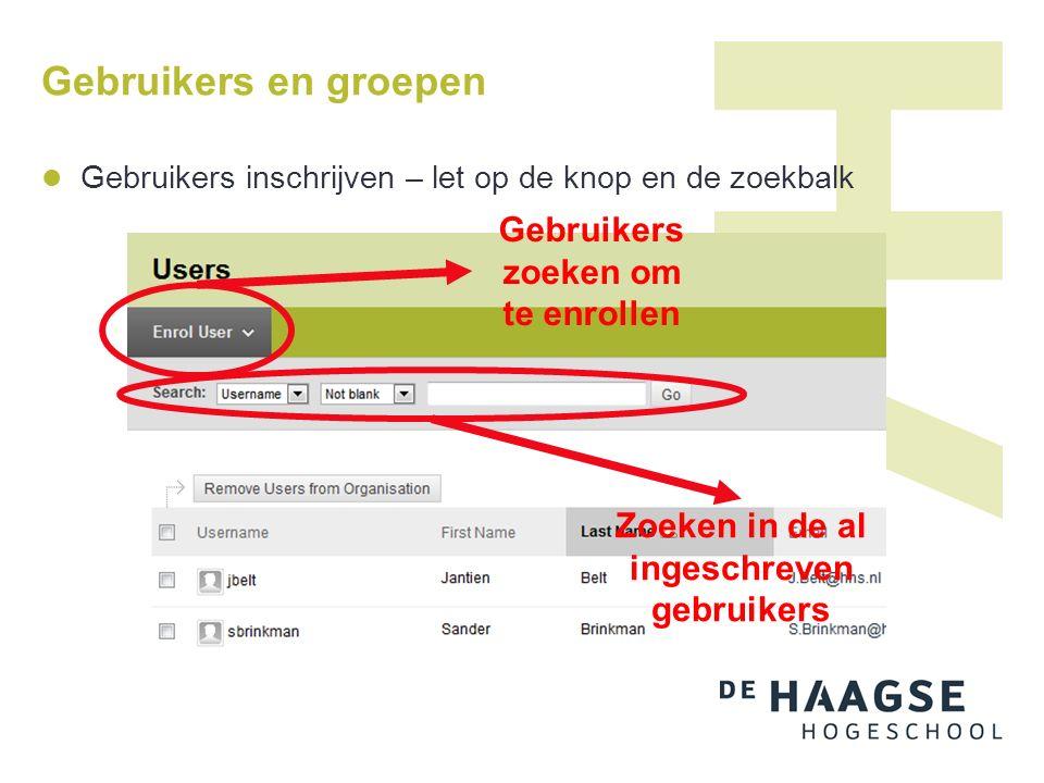 Gebruikers en groepen Gebruikers inschrijven – let op de knop en de zoekbalk Gebruikers zoeken om te enrollen Zoeken in de al ingeschreven gebruikers