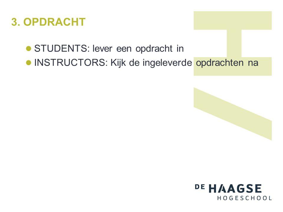 3. OPDRACHT STUDENTS: lever een opdracht in INSTRUCTORS: Kijk de ingeleverde opdrachten na
