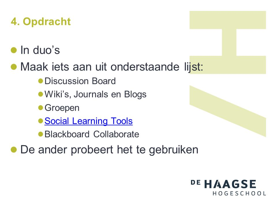 4. Opdracht In duo's Maak iets aan uit onderstaande lijst: Discussion Board Wiki's, Journals en Blogs Groepen Social Learning Tools Blackboard Collabo