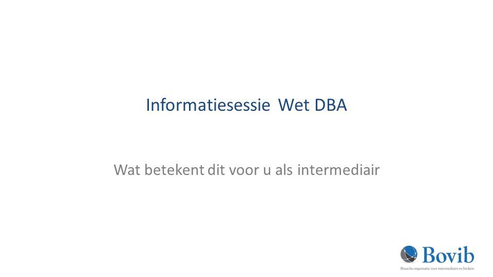 Informatiesessie Wet DBA Wat betekent dit voor u als intermediair