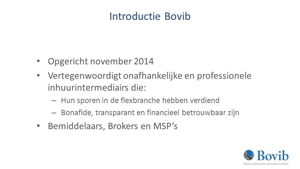 Introductie Bovib Opgericht november 2014 Vertegenwoordigt onafhankelijke en professionele inhuurintermediairs die: – Hun sporen in de flexbranche hebben verdiend – Bonafide, transparant en financieel betrouwbaar zijn Bemiddelaars, Brokers en MSP's