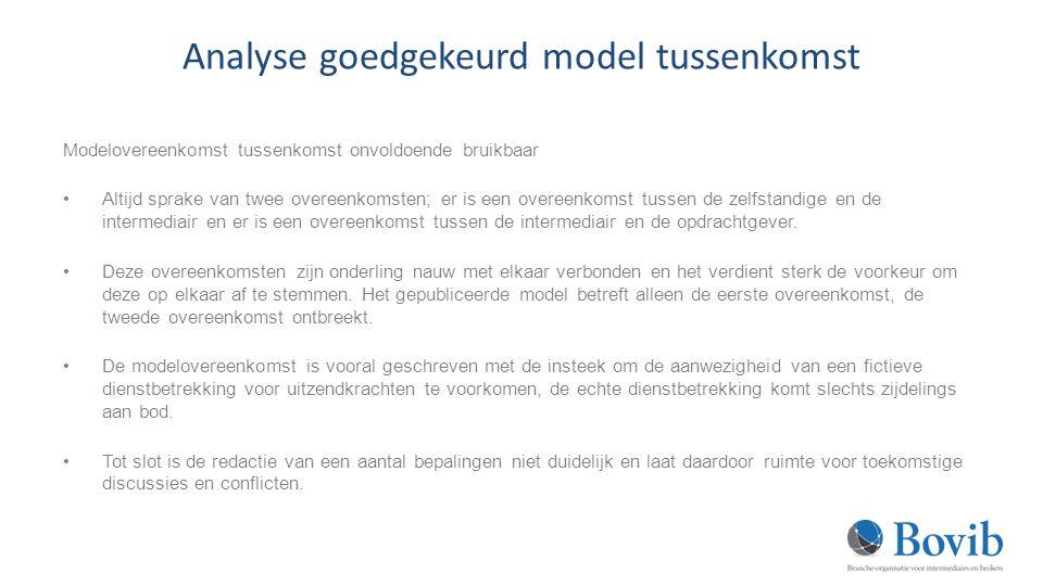 Analyse goedgekeurd model tussenkomst Modelovereenkomst tussenkomst onvoldoende bruikbaar Altijd sprake van twee overeenkomsten; er is een overeenkomst tussen de zelfstandige en de intermediair en er is een overeenkomst tussen de intermediair en de opdrachtgever.
