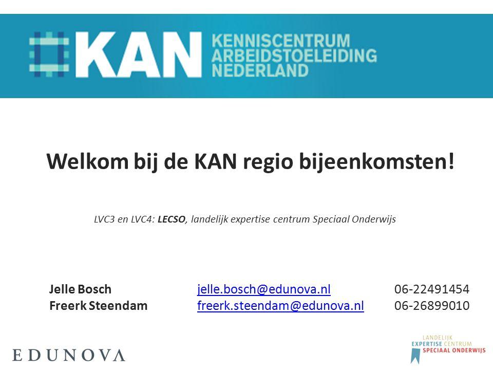 Welkom bij de KAN regio bijeenkomsten! LVC3 en LVC4: LECSO, landelijk expertise centrum Speciaal Onderwijs Jelle Bosch jelle.bosch@edunova.nl06-224914