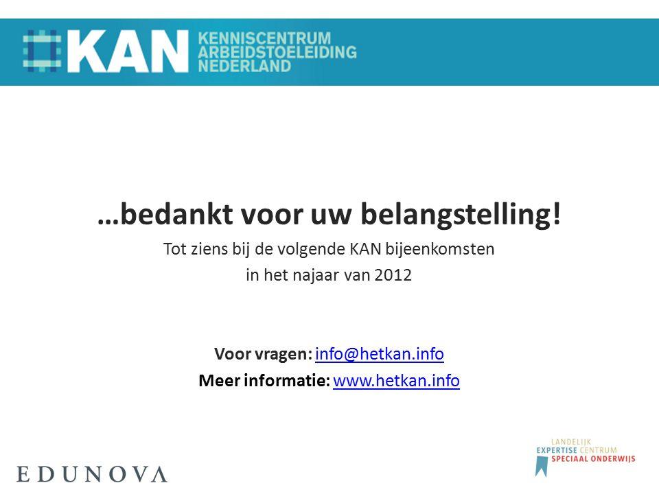 …bedankt voor uw belangstelling! Tot ziens bij de volgende KAN bijeenkomsten in het najaar van 2012 Voor vragen: info@hetkan.infoinfo@hetkan.info Meer