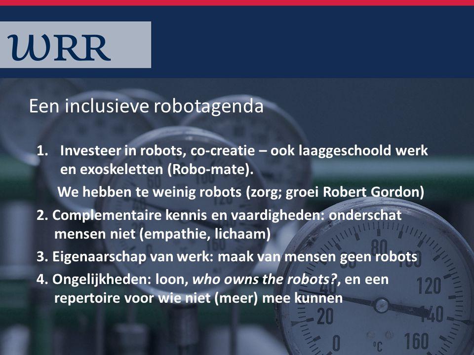 Een inclusieve robotagenda 1.Investeer in robots, co-creatie – ook laaggeschoold werk en exoskeletten (Robo-mate).