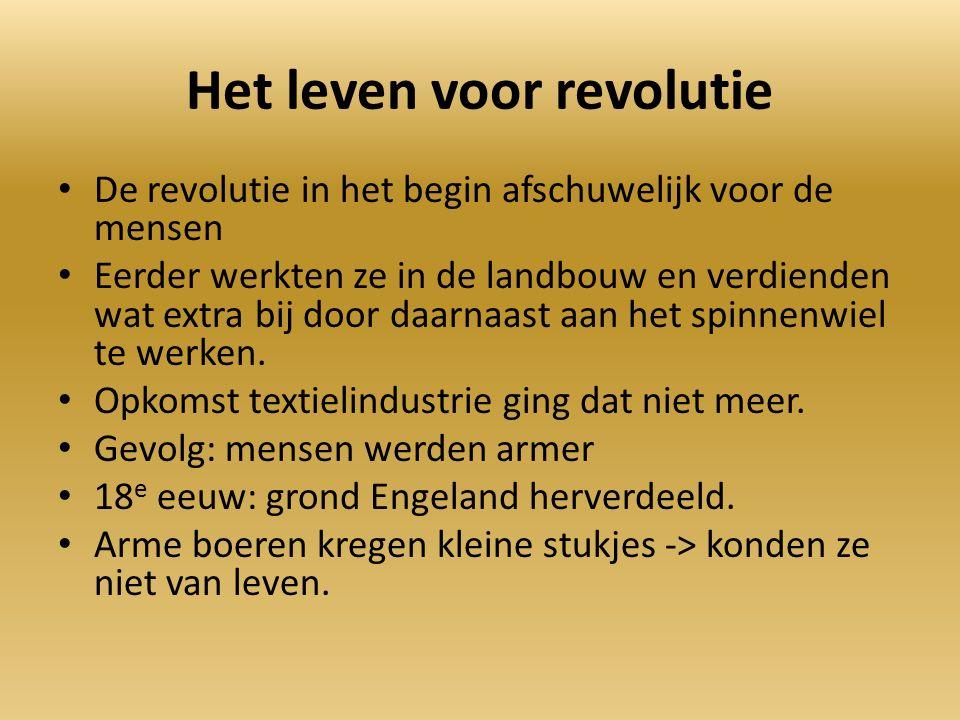Het leven voor revolutie De revolutie in het begin afschuwelijk voor de mensen Eerder werkten ze in de landbouw en verdienden wat extra bij door daarnaast aan het spinnenwiel te werken.
