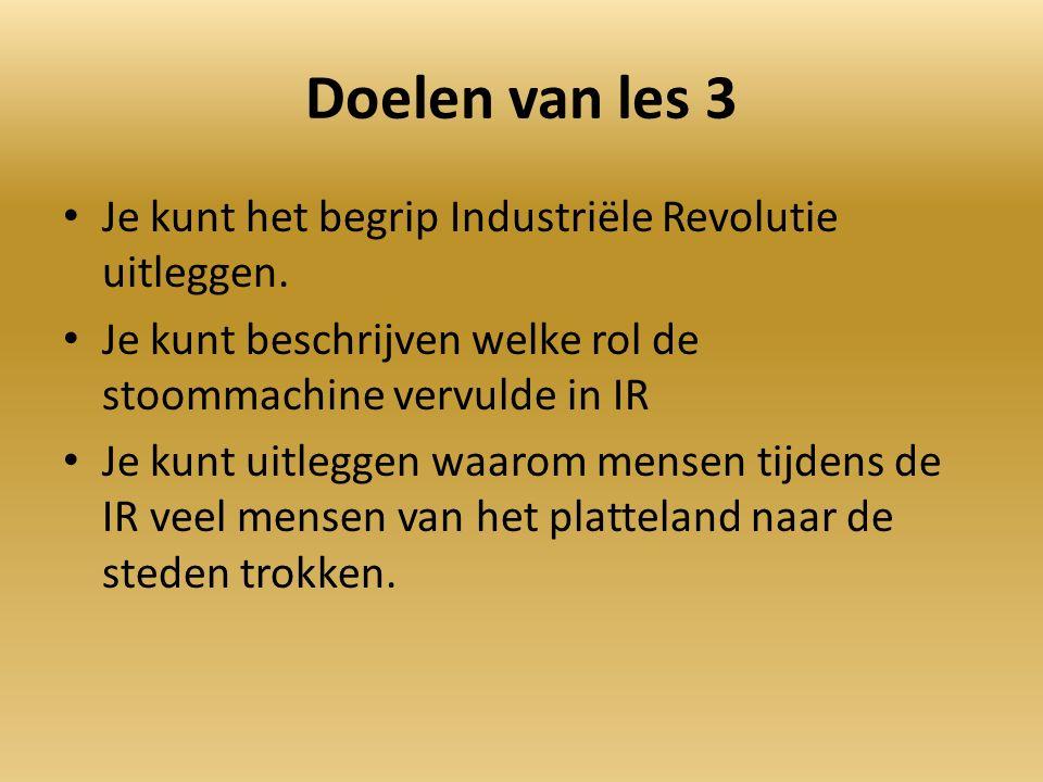 Doelen van les 3 Je kunt het begrip Industriële Revolutie uitleggen.