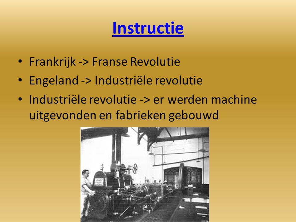 Instructie Frankrijk -> Franse Revolutie Engeland -> Industriële revolutie Industriële revolutie -> er werden machine uitgevonden en fabrieken gebouwd
