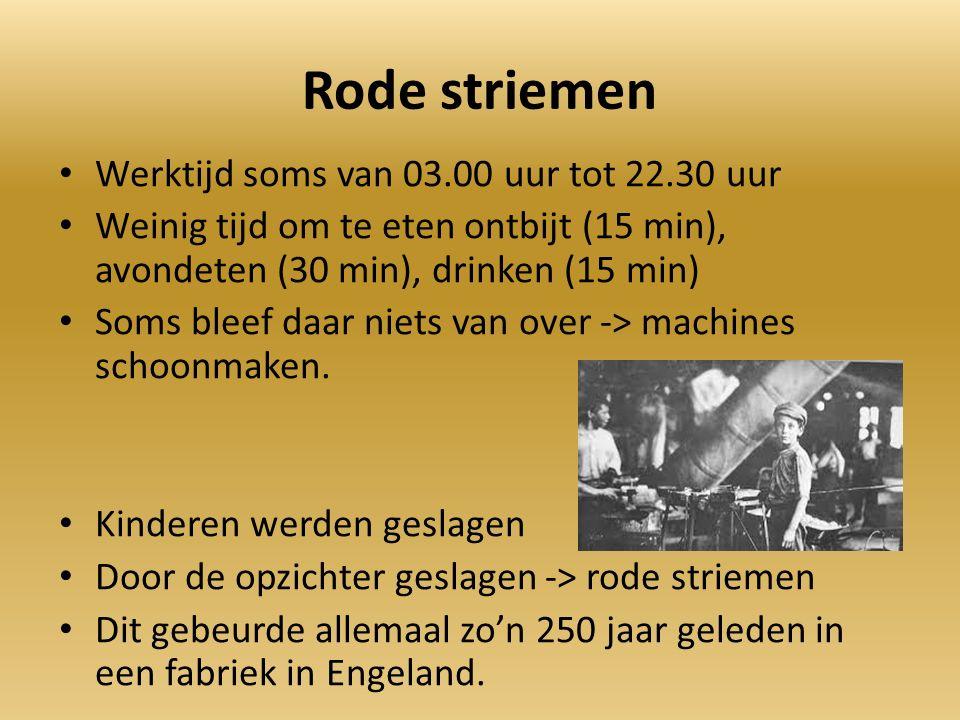 Rode striemen Werktijd soms van 03.00 uur tot 22.30 uur Weinig tijd om te eten ontbijt (15 min), avondeten (30 min), drinken (15 min) Soms bleef daar niets van over -> machines schoonmaken.