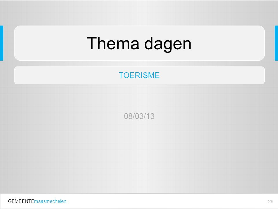GEMEENTEmaasmechelen 26 Thema dagen TOERISME 08/03/13