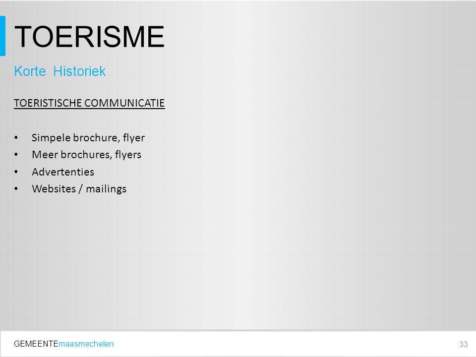 GEMEENTEmaasmechelen TOERISME TOERISTISCHE COMMUNICATIE Simpele brochure, flyer Meer brochures, flyers Advertenties Websites / mailings 33 Korte Historiek