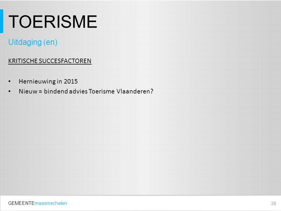 GEMEENTEmaasmechelen TOERISME KRITISCHE SUCCESFACTOREN Hernieuwing in 2015 Nieuw = bindend advies Toerisme Vlaanderen.