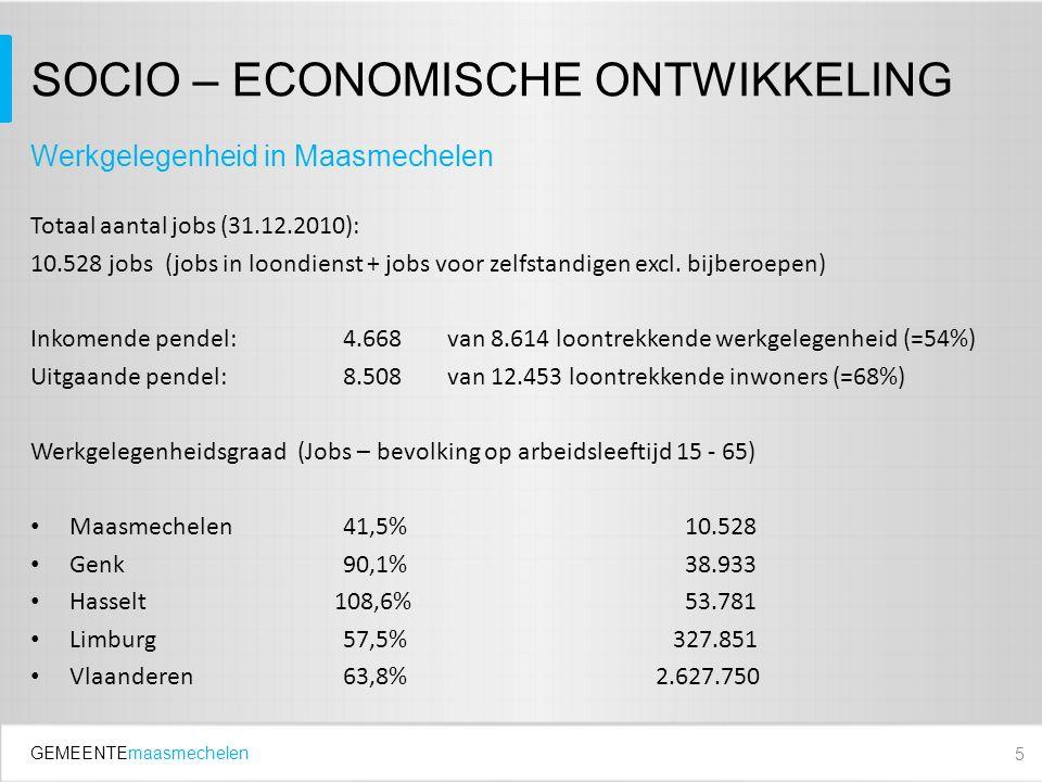 GEMEENTEmaasmechelen SOCIO – ECONOMISCHE ONTWIKKELING Totaal aantal jobs (31.12.2010): 10.528 jobs (jobs in loondienst + jobs voor zelfstandigen excl.