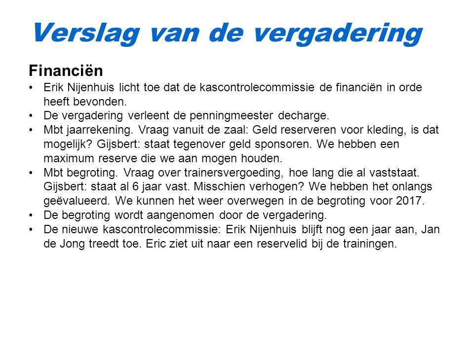Verslag van de vergadering Financiën Erik Nijenhuis licht toe dat de kascontrolecommissie de financiën in orde heeft bevonden.