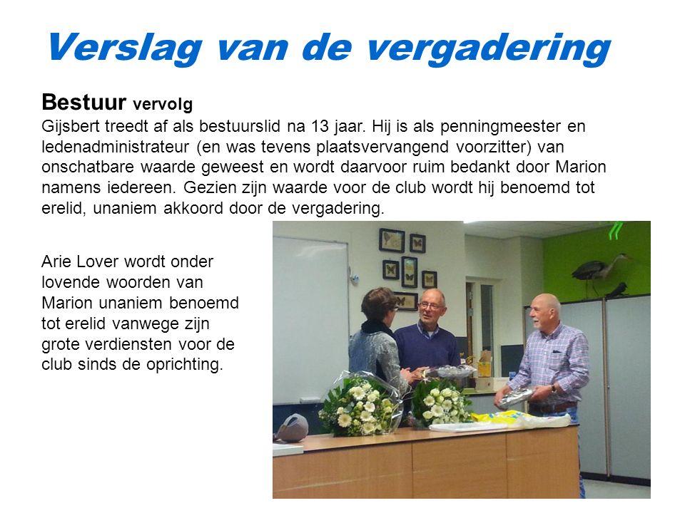 Verslag van de vergadering Bestuur vervolg Gijsbert treedt af als bestuurslid na 13 jaar.