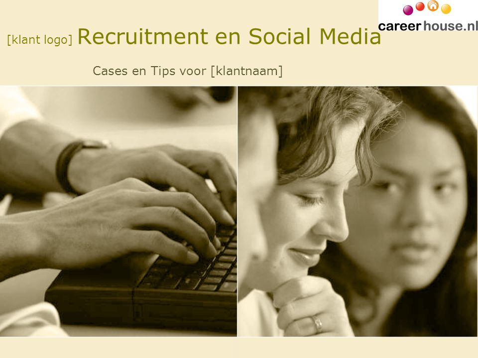 [klant logo] Recruitment en Social Media Cases en Tips voor [klantnaam]