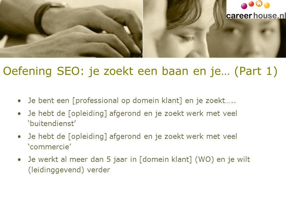 Oefening SEO: je zoekt een baan en je… (Part 1) Je bent een [professional op domein klant] en je zoekt….. Je hebt de [opleiding] afgerond en je zoekt