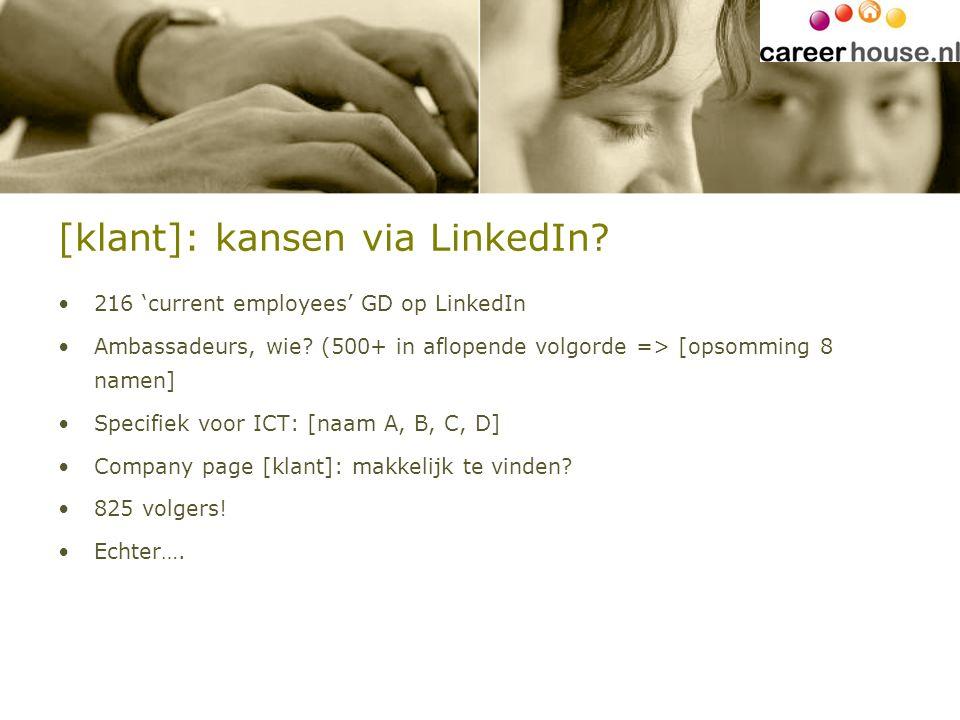 [klant]: kansen via LinkedIn? 216 'current employees' GD op LinkedIn Ambassadeurs, wie? (500+ in aflopende volgorde => [opsomming 8 namen] Specifiek v