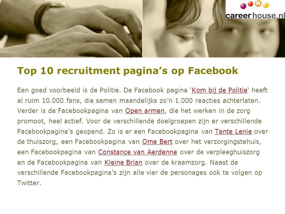 Top 10 recruitment pagina's op Facebook Een goed voorbeeld is de Politie. De Facebook pagina 'Kom bij de Politie' heeft al ruim 10.000 fans, die samen