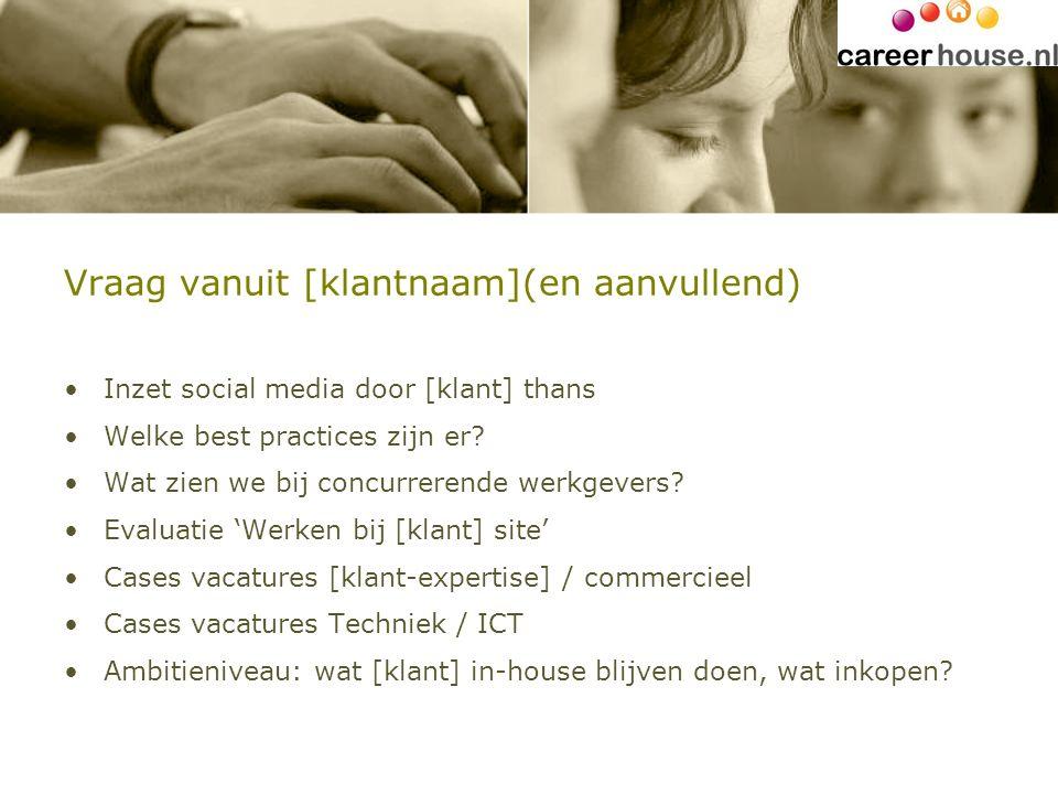 Vraag vanuit [klantnaam](en aanvullend) Inzet social media door [klant] thans Welke best practices zijn er? Wat zien we bij concurrerende werkgevers?